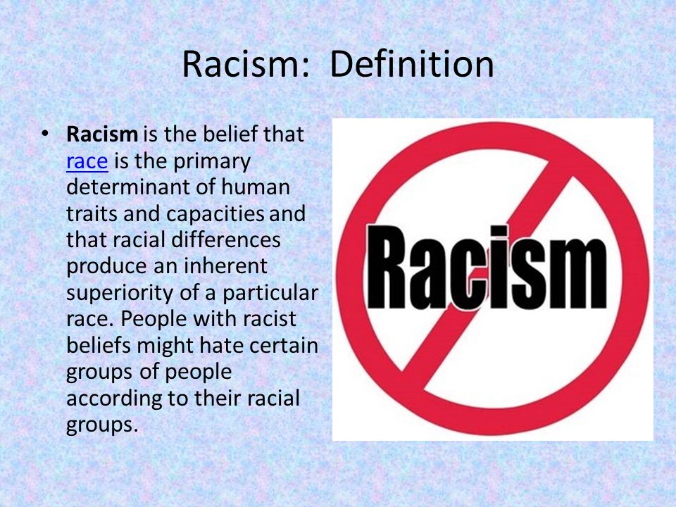 racism definition Racism definition is - a belief that race is the primary determinant of human traits and capacities and that racial differences produce an inherent superiority of a.