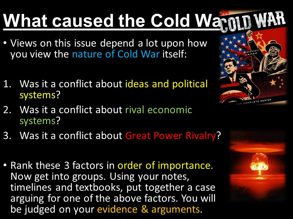what caused the cold war These tensions would eventually develop into the cold war historians are still   churchill hated the soviet union and wanted to cause problems for it churchill.