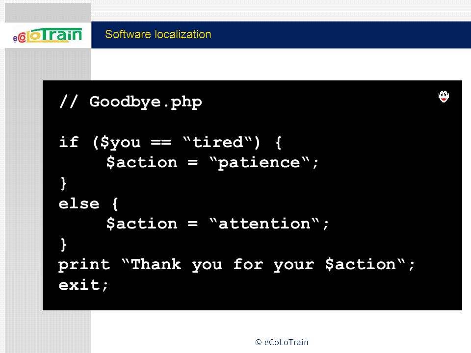 // Goodbye. php if ($you == tired ) {. $action = patience ; } else {