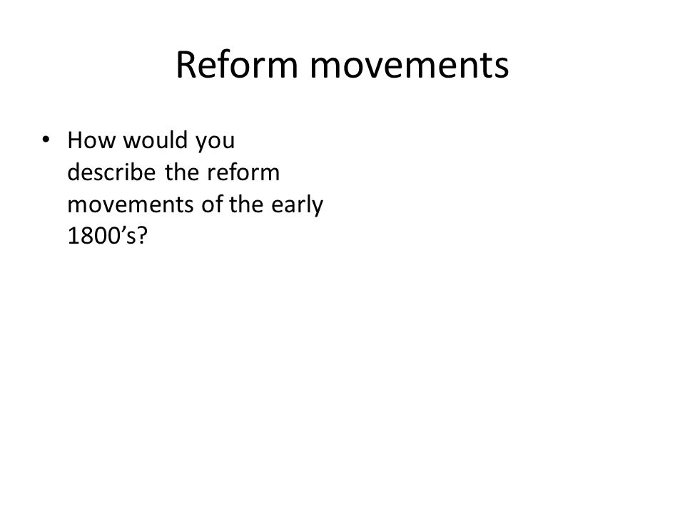 the reform movements of the first The temperance movement, anti-slavery reforms and the women's rights movement are the three prominent reform movements of the early 19th century each of these had a strong impact on society and its future in the early 1800s, there was an increased awareness about the effects of alcohol, and as a.