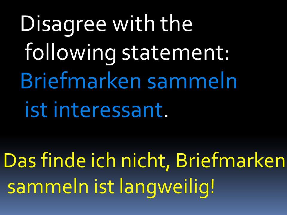 Disagree with the following statement: Briefmarken sammeln