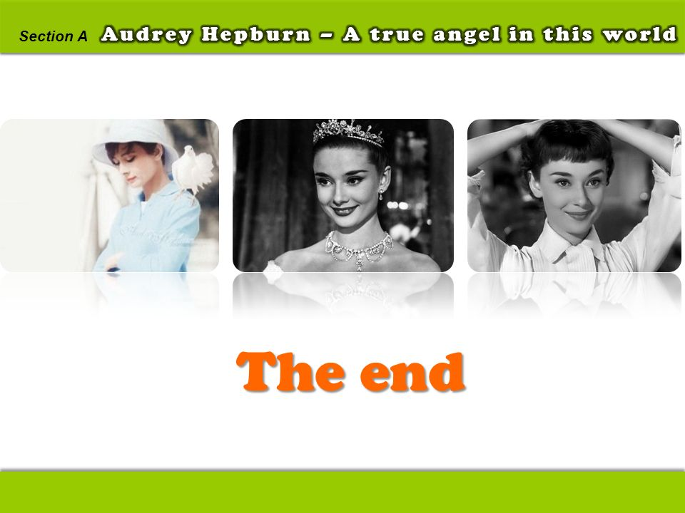 Section A Audrey Hepburn – A true angel in this world The end