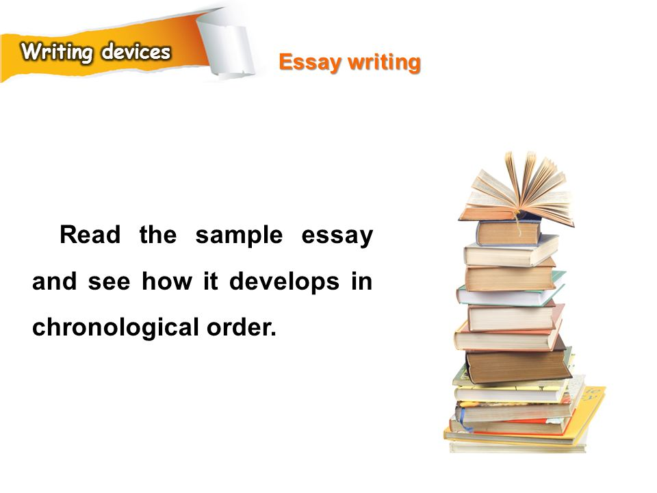 Read the sample essay and see how it develops in chronological order.