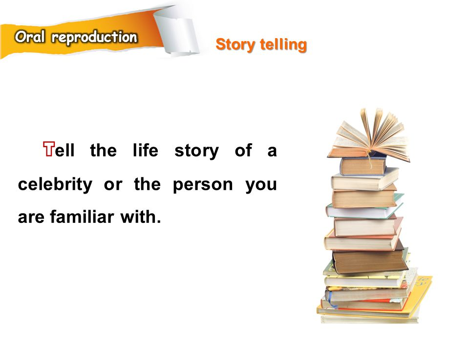 Oral reproduction Story telling.