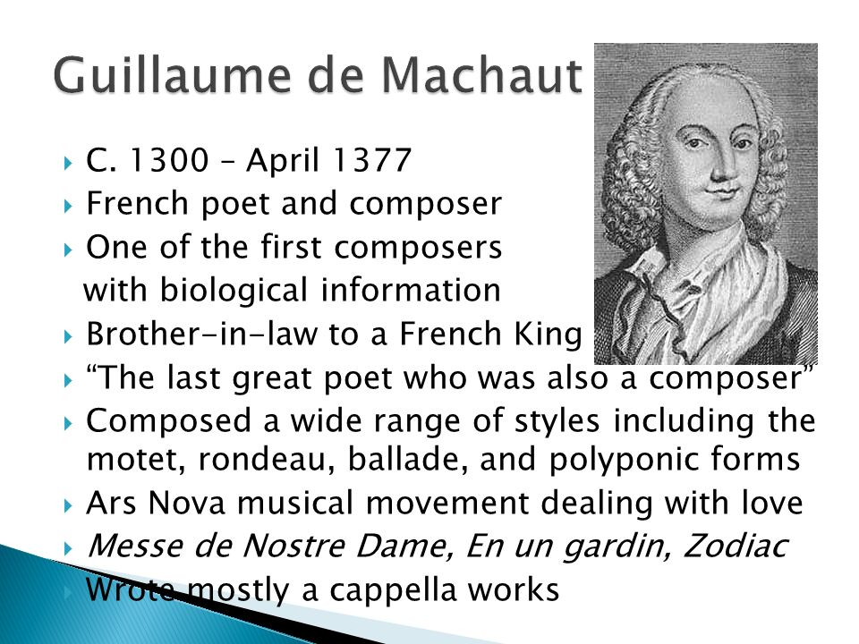 a biography of the french poet and composer guillaume de machaut The life and work of the french medieval poet-composer guillaume de machaut (1300-1377) in the context of the 'ars nova', movement of music renewal he was one of the major exponents of readings and text editions spiced with medieval music snacks.