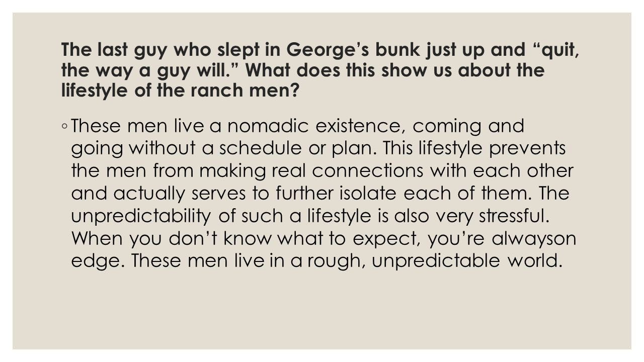 The last guy who slept in George's bunk just up and quit, the way a guy will. What does this show us about the lifestyle of the ranch men