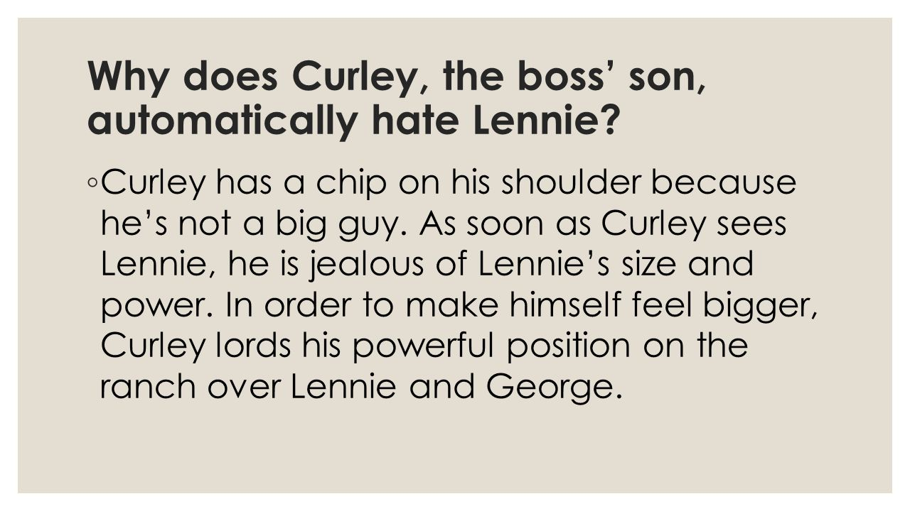 Why does Curley, the boss' son, automatically hate Lennie