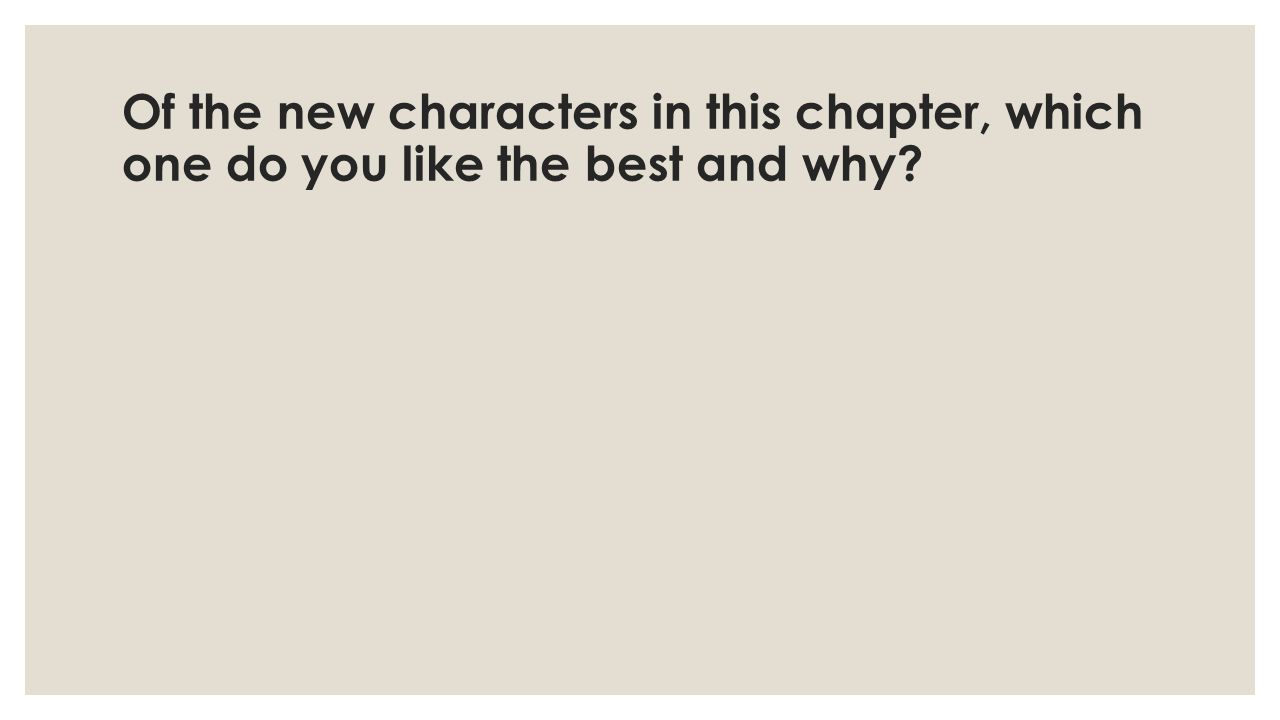 Of the new characters in this chapter, which one do you like the best and why