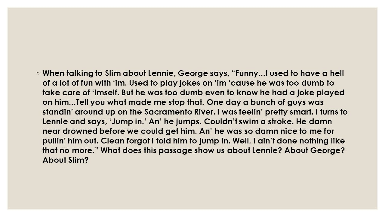 When talking to Slim about Lennie, George says, Funny