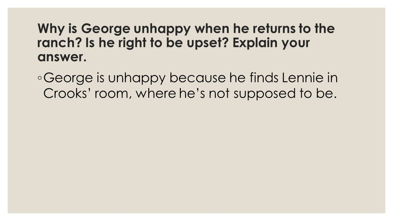 Why is George unhappy when he returns to the ranch
