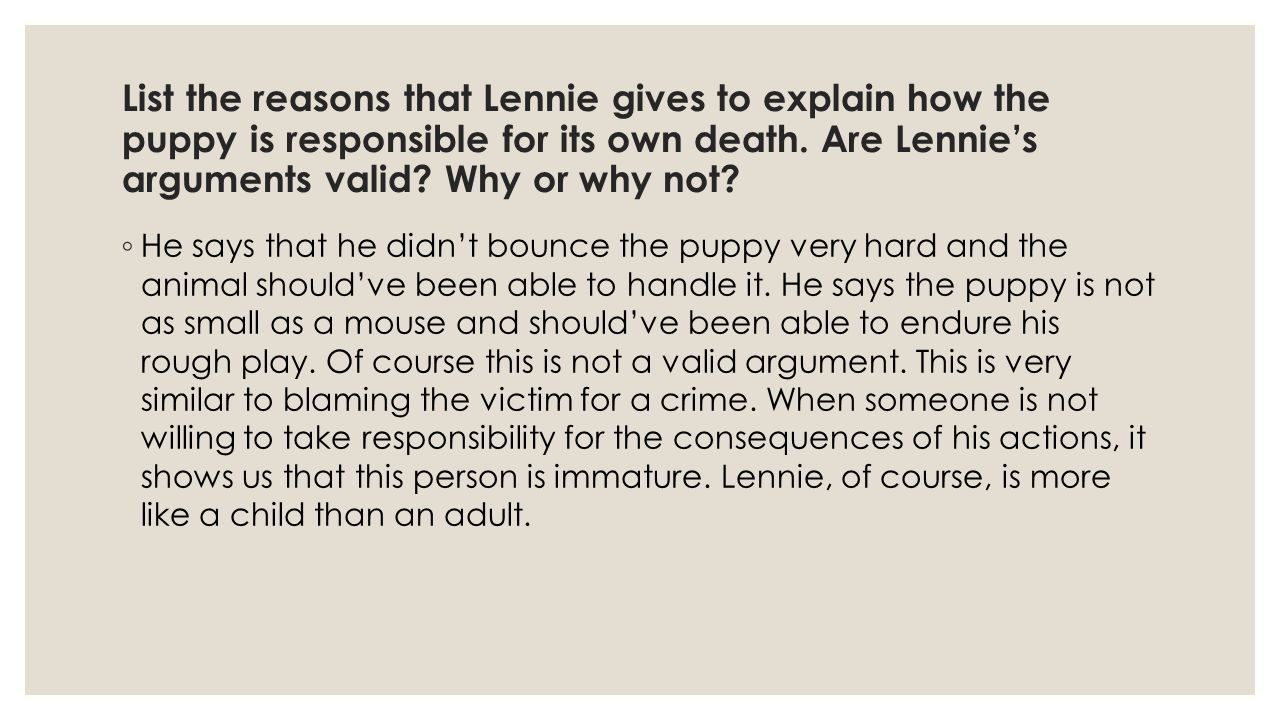 List the reasons that Lennie gives to explain how the puppy is responsible for its own death. Are Lennie's arguments valid Why or why not
