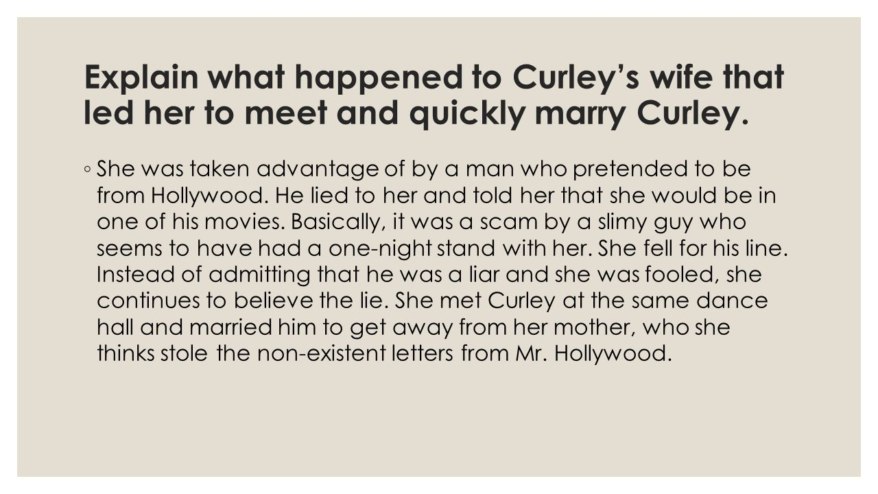 Explain what happened to Curley's wife that led her to meet and quickly marry Curley.