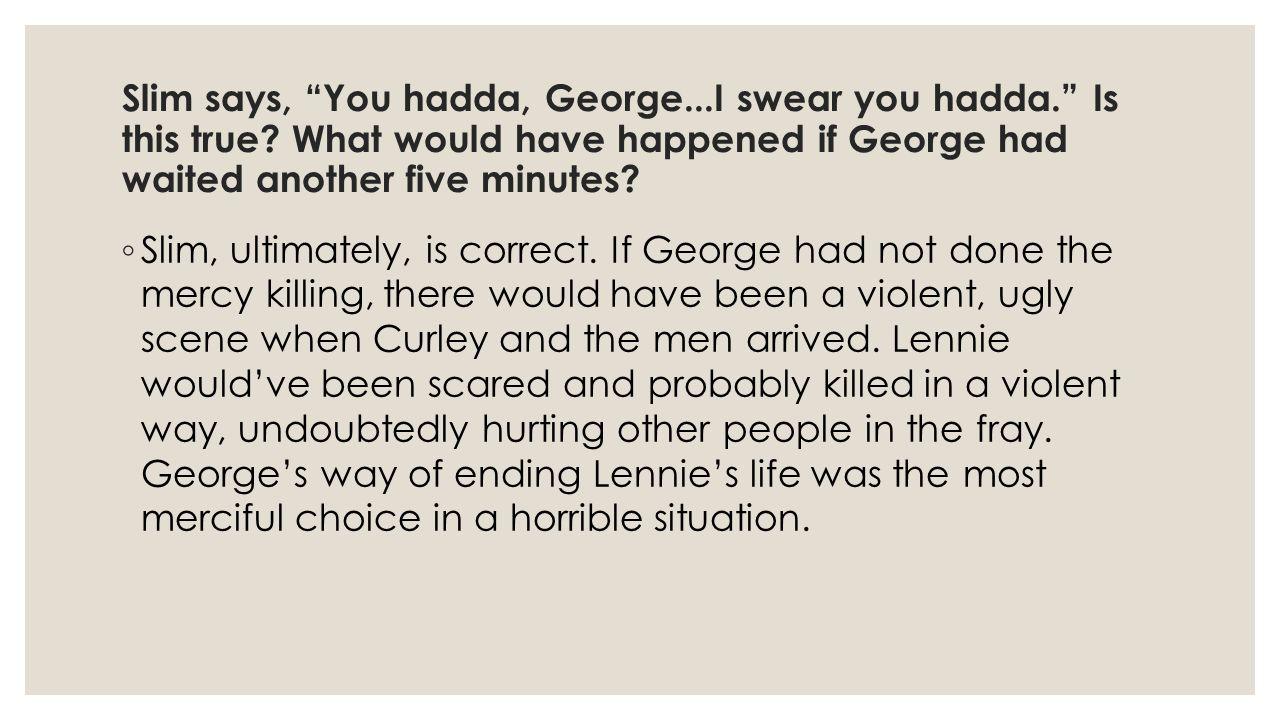 Slim says, You hadda, George. I swear you hadda. Is this true