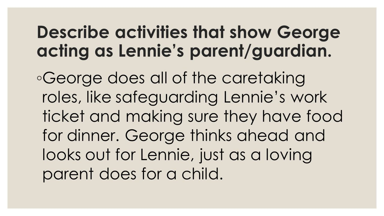 Describe activities that show George acting as Lennie's parent/guardian.