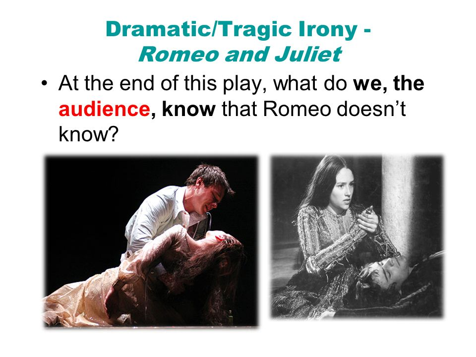 dramatic irony fate romeo and juliet Admirèd beauties of verona' with a dramatic irony, he promises to show him a   whether he blames fate or the capulets or friar laurence or romeo for the.