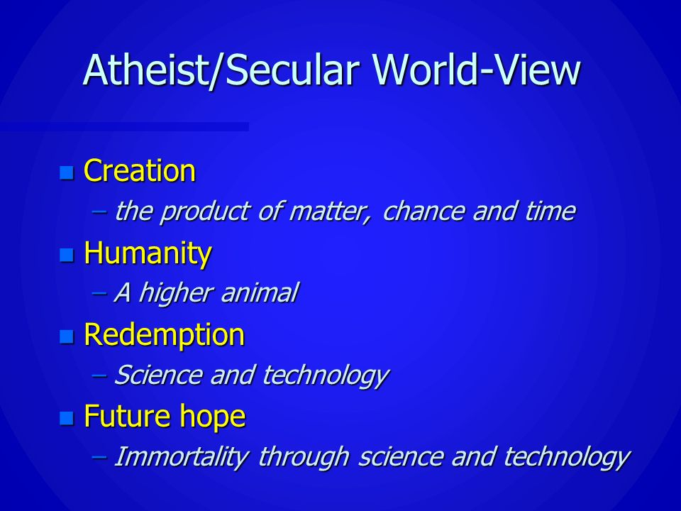 worldviews secular humanism and reformed christian The nature of religious humanism and the relationship between humanism and religion is of profound importance for humanists of all types.