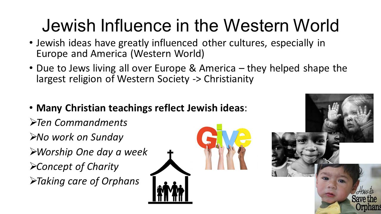 how did judaism influence the western culture Regarded that as the root of western rationality out of which came science   there are many ways in which jewish thinking has influenced science  in fact,  the whole of jewish civilization is based on constant internal.