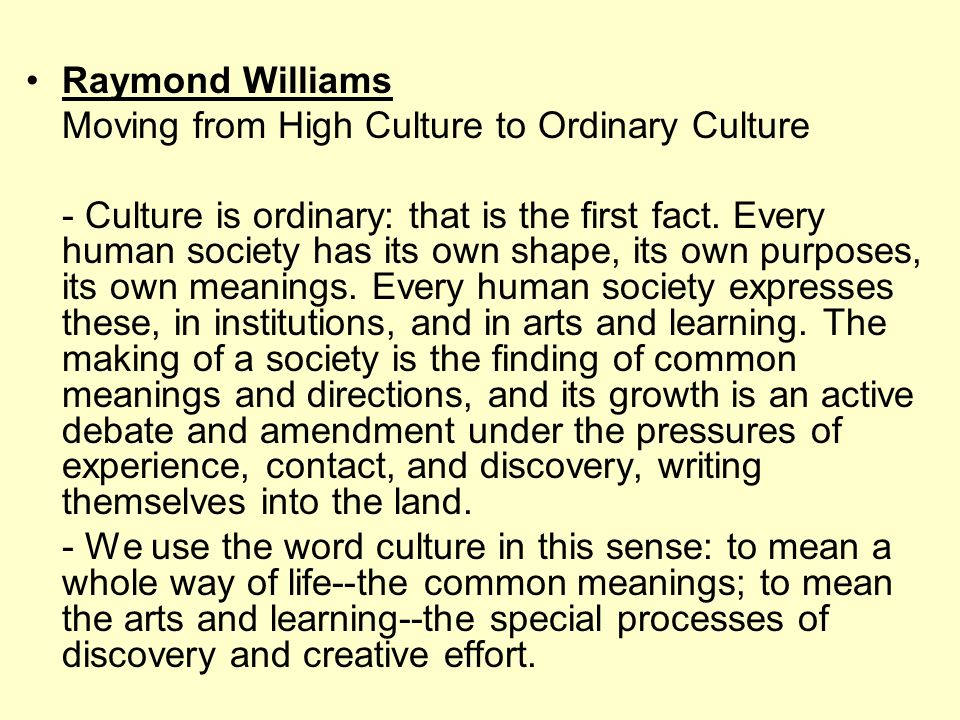 culture is ordinary raymond williams essay View notes - williams, raymond - culture is ordinary from fll 120 at university of alabama at birmingham chapter 9 raymond williams culture is ordinary [1958.