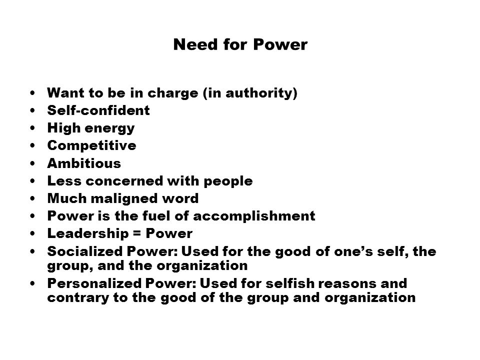 Need for Power Want to be in charge (in authority) Self-confident