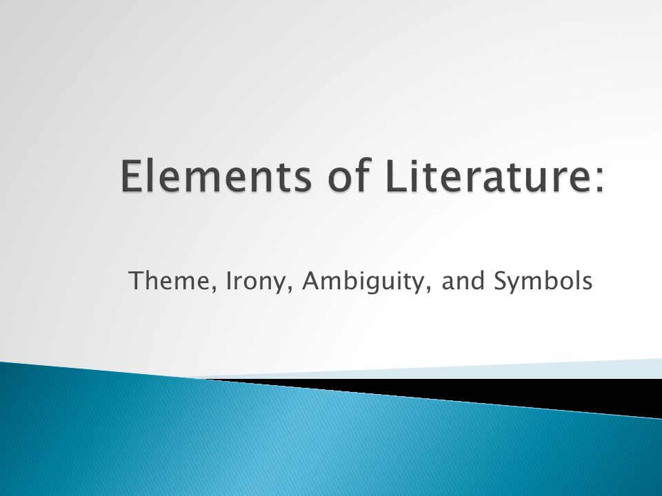 the element of ambiguity in modern literature Students are asked to write literary analysis essays because this type of assignment encourages you to think about how and why a poem, short story, novel, or play was written.