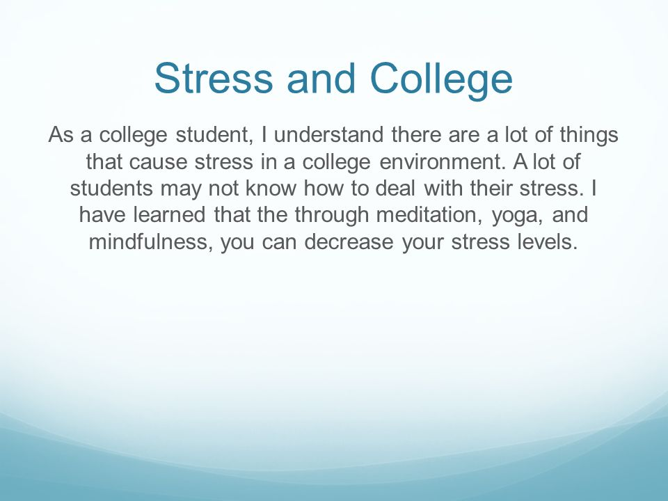 causes of stress on college students Students experience great amounts of stress, whether teenagers or college age, in the family or among their peers most adults have forgotten what it was like to experience the stress placed on students, but students ride the roller coaster every day.