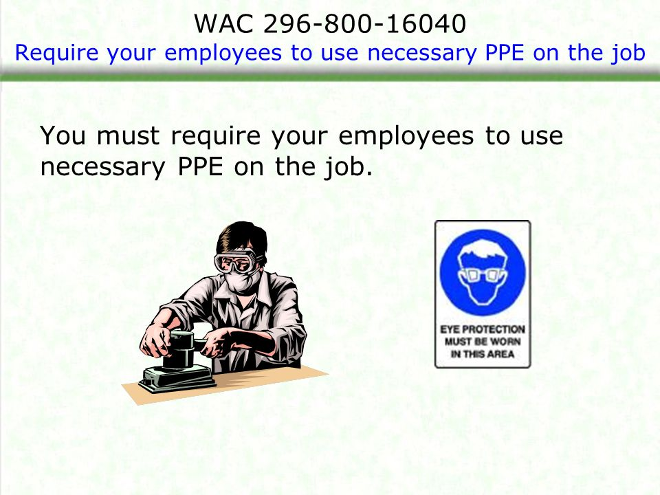 WAC 296-800-16040 Require your employees to use necessary PPE on the job