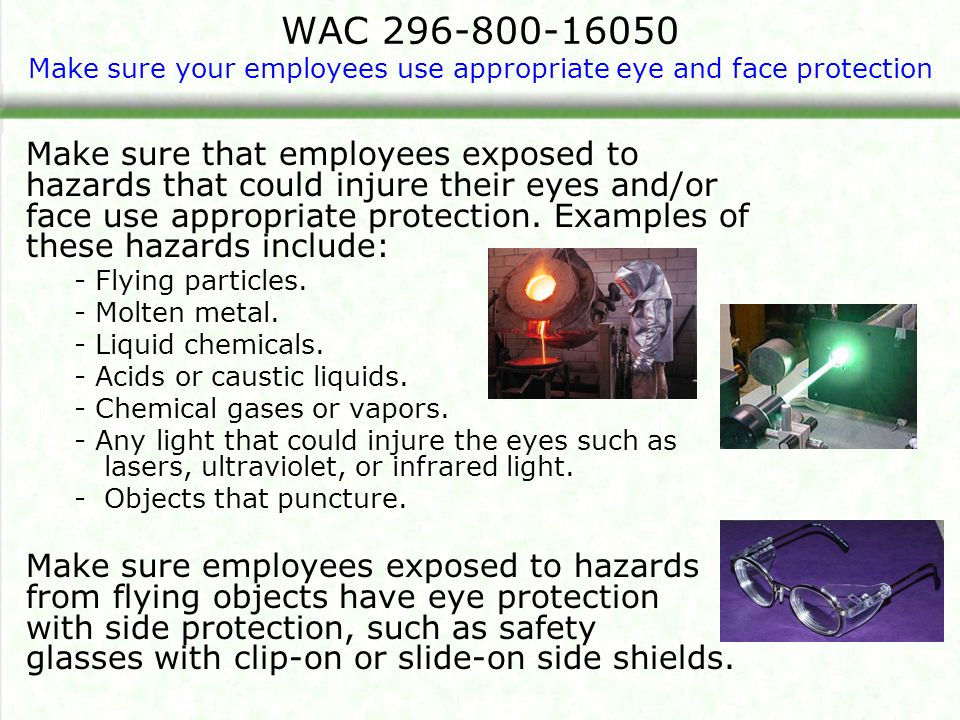 WAC Make sure your employees use appropriate eye and face protection