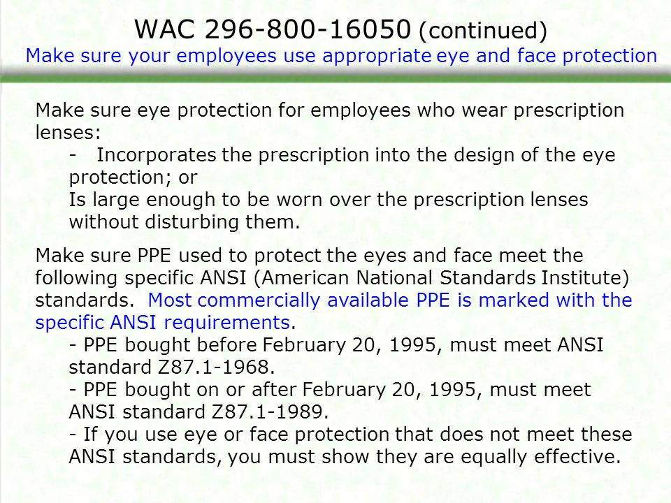 WAC 296-800-16050 (continued) Make sure your employees use appropriate eye and face protection