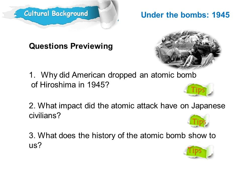 Under the bombs: 1945 Questions Previewing. Why did American dropped an atomic bomb. of Hiroshima in 1945