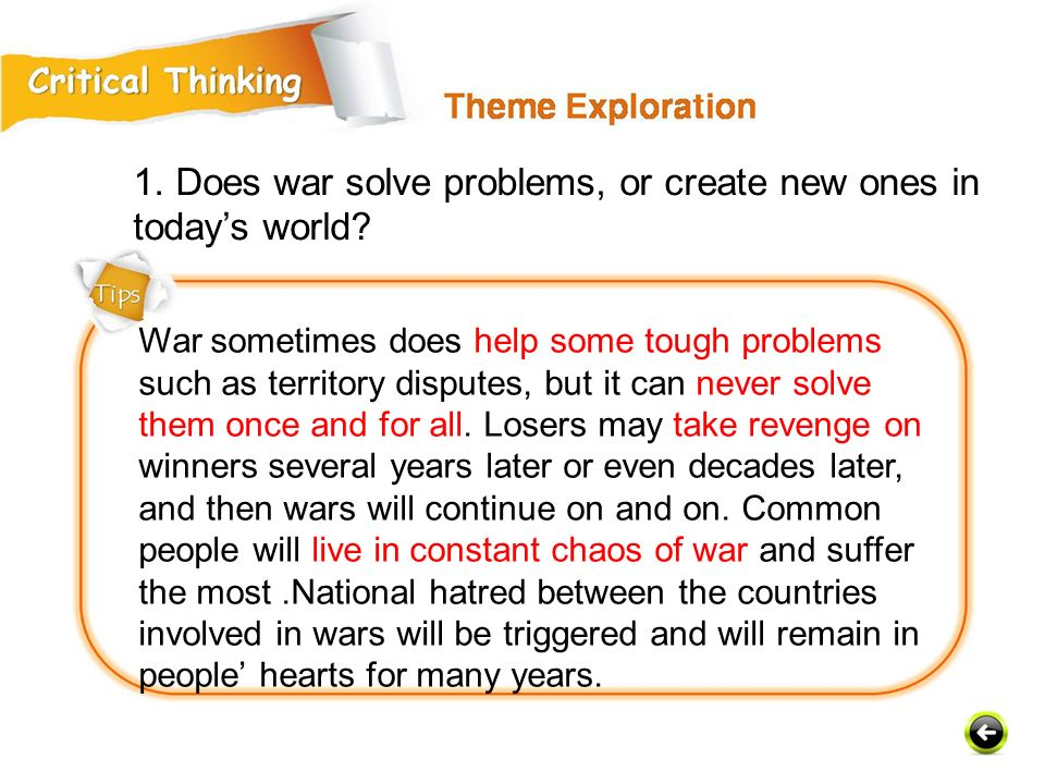 1. Does war solve problems, or create new ones in today's world