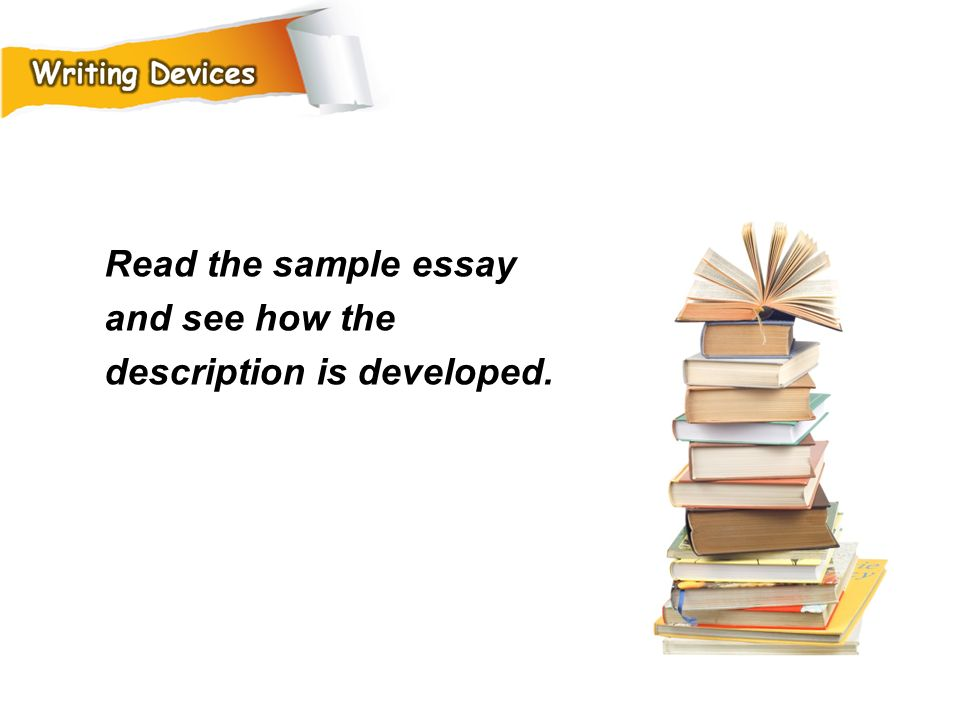 Read the sample essay and see how the description is developed.