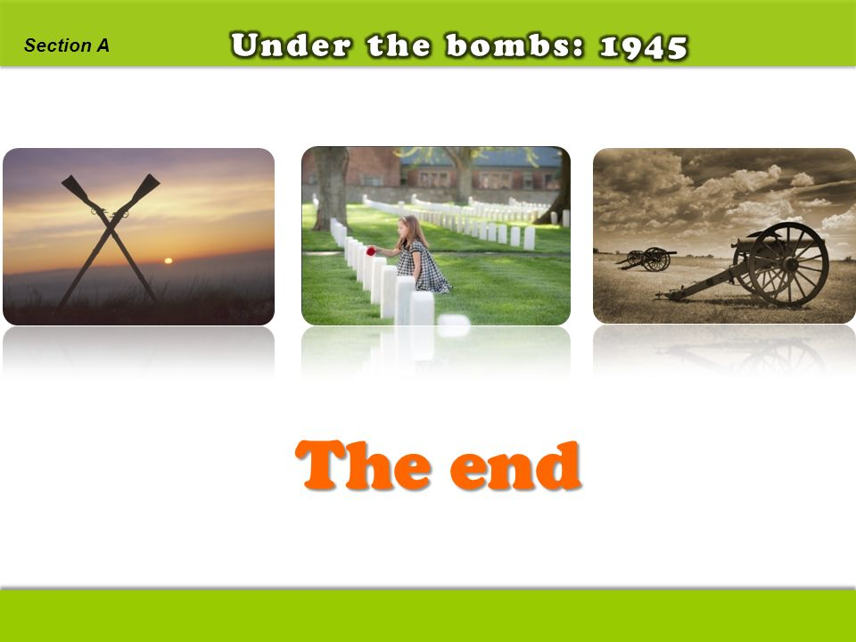 Under the bombs: 1945 Section A The end