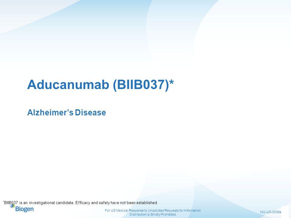 Aducanumab (BIIB037)* Alzheimer's Disease