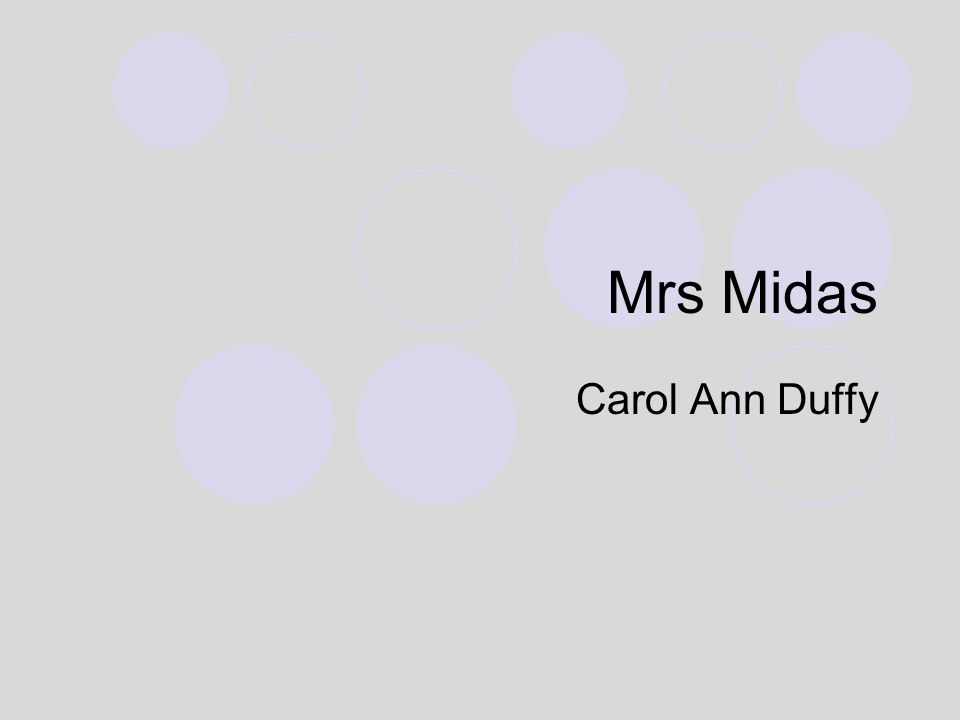 mrs midas duffy We are studying six poems this year, by the current poet laureate, dame carol ann duffy while she's friendly enough, there is a wary,  mrs midas a useful.