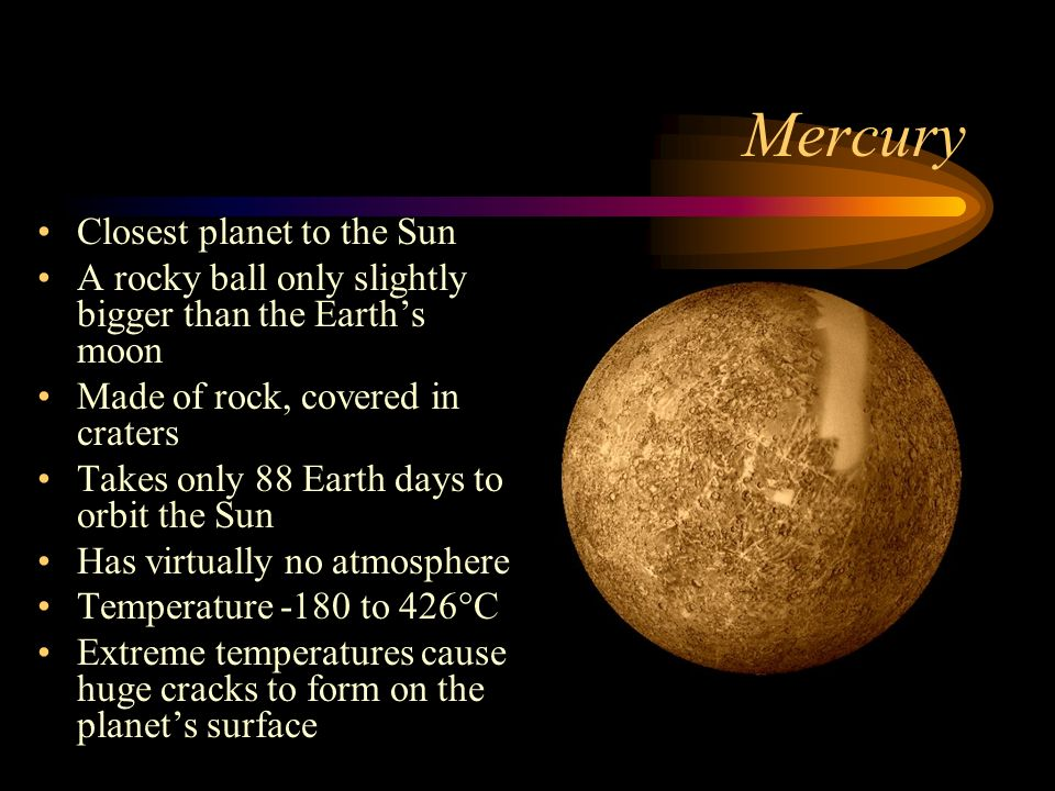 surface conditions of mercury the planet closest to the sun Mercury is a small planet which orbits closer to the sun than any other planet in  our solar system  the surface of mercury is very similar to our moon  being  so close to the sun, the daytime temperature on mercury is scorching - reaching.