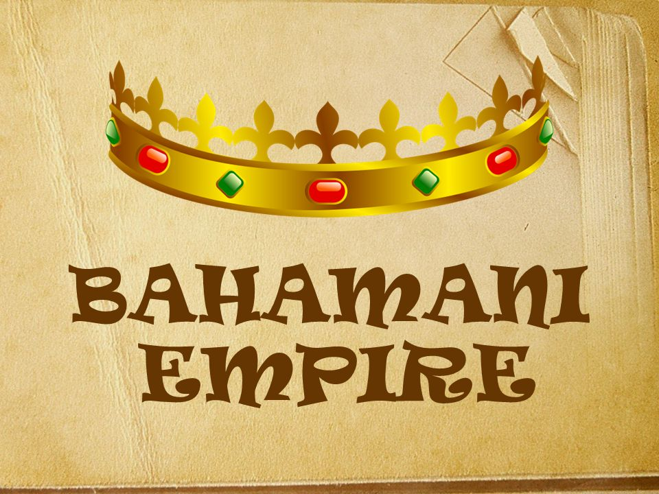 BAHAMANI EMPIRE