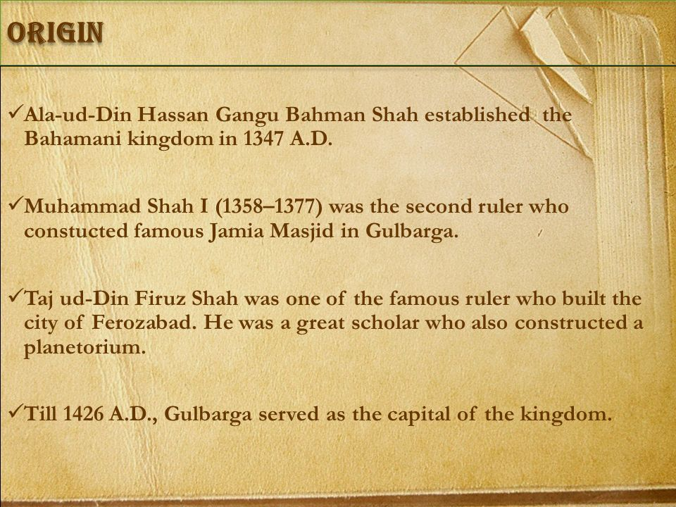 origin Ala-ud-Din Hassan Gangu Bahman Shah established the Bahamani kingdom in 1347 A.D.