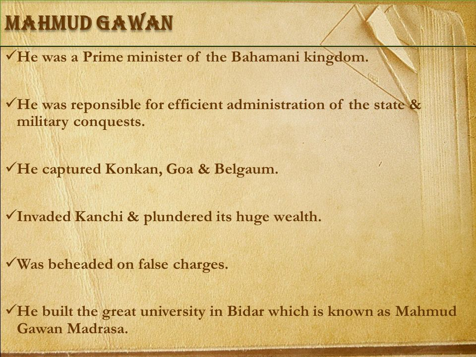 Mahmud Gawan He was a Prime minister of the Bahamani kingdom.
