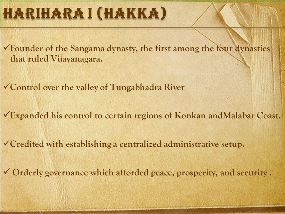 Harihara I (hakka) Founder of the Sangama dynasty, the first among the four dynasties that ruled Vijayanagara.