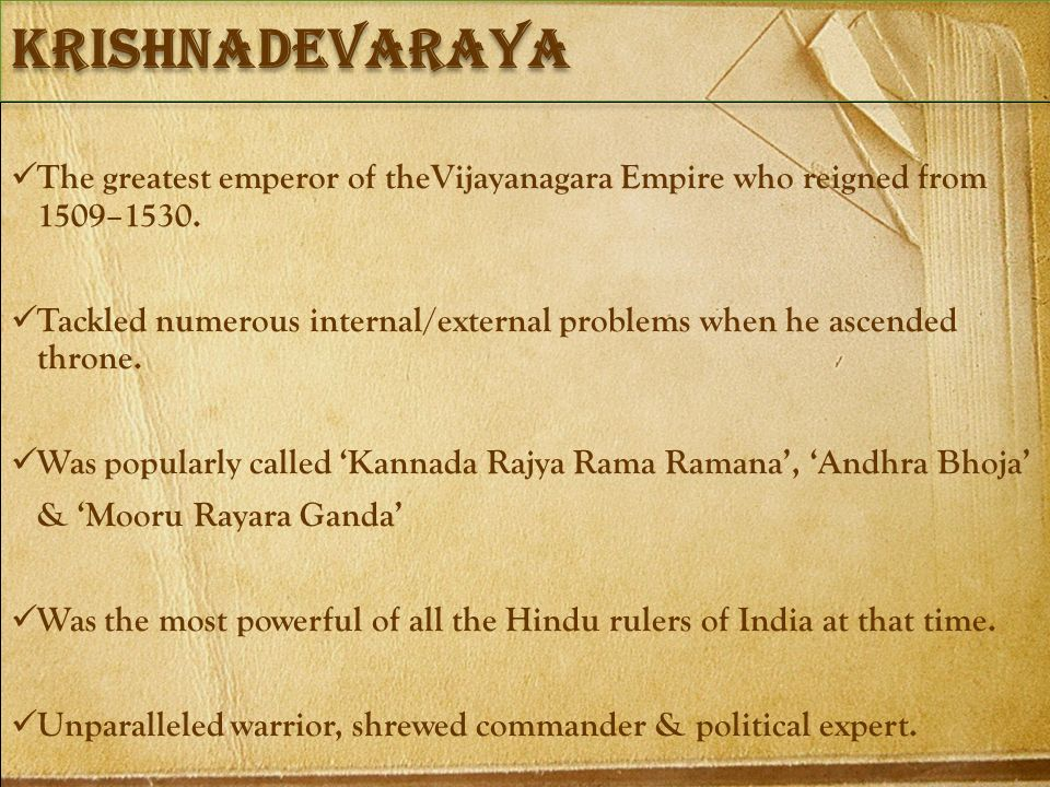 krishnadevaraya The greatest emperor of theVijayanagara Empire who reigned from 1509–1530.
