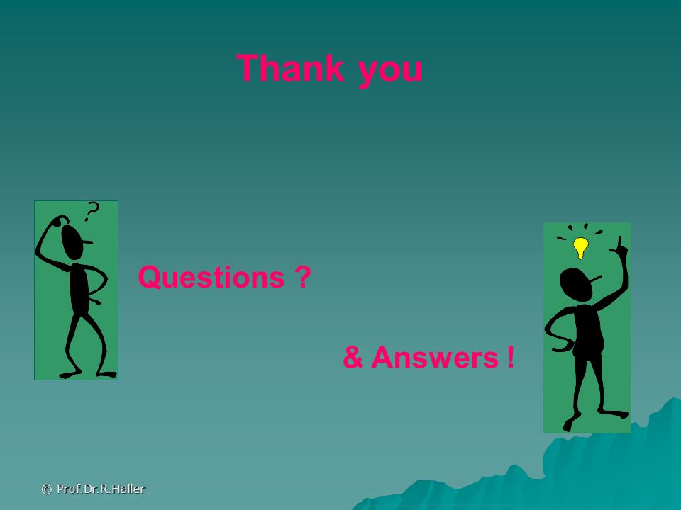 Thank you Questions & Answers ! © Prof.Dr.R.Haller