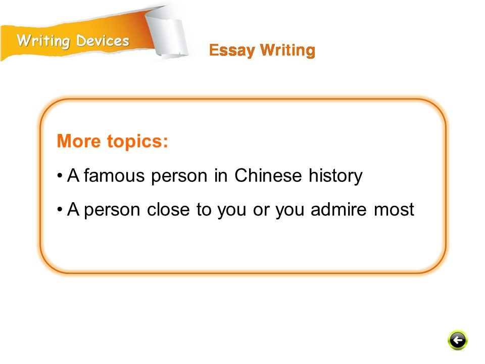 More topics: • A famous person in Chinese history • A person close to you or you admire most