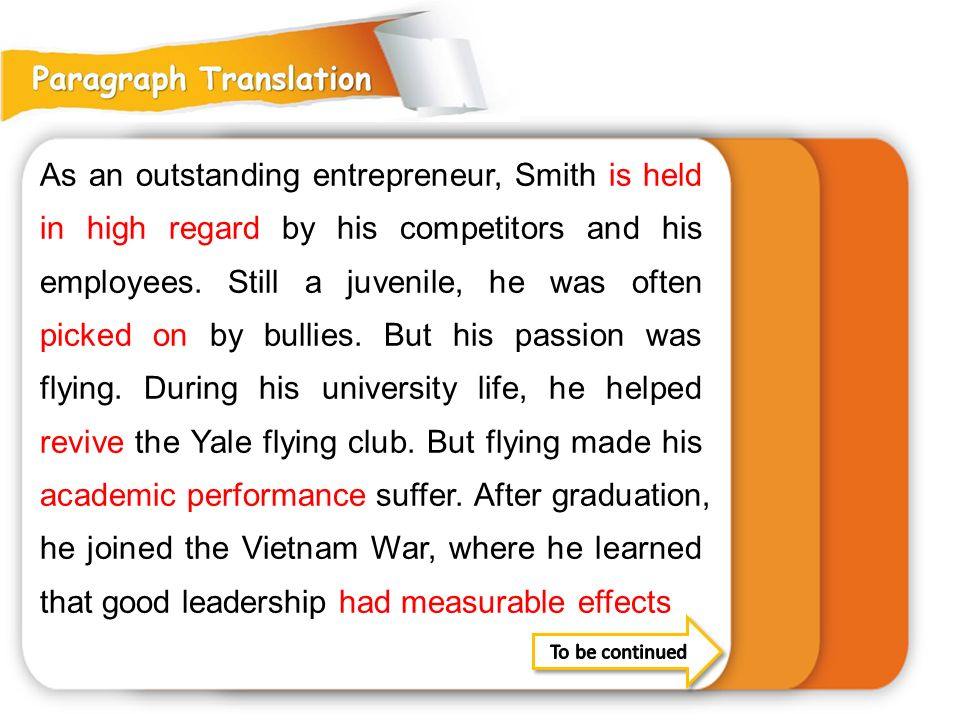 As an outstanding entrepreneur, Smith is held in high regard by his competitors and his employees. Still a juvenile, he was often picked on by bullies. But his passion was flying. During his university life, he helped revive the Yale flying club. But flying made his academic performance suffer. After graduation, he joined the Vietnam War, where he learned that good leadership had measurable effects