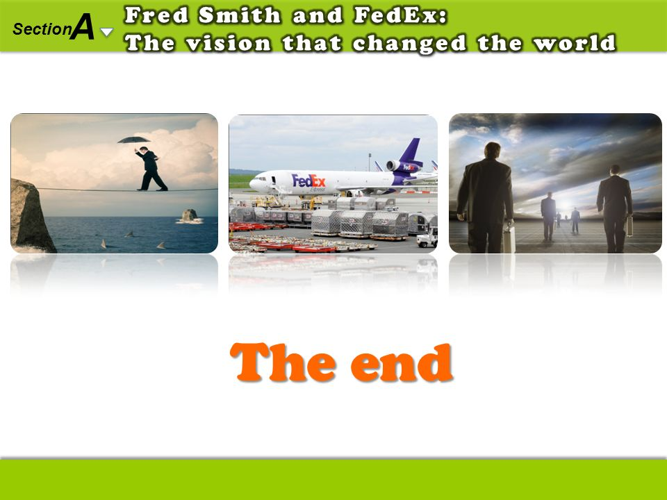 The end A Fred Smith and FedEx: The vision that changed the world