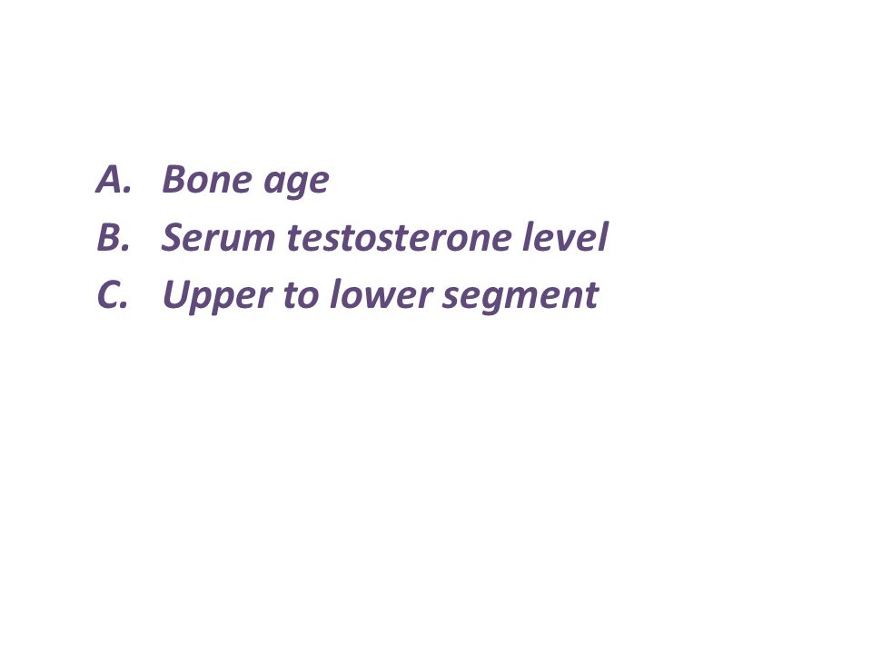 Bone age Serum testosterone level Upper to lower segment