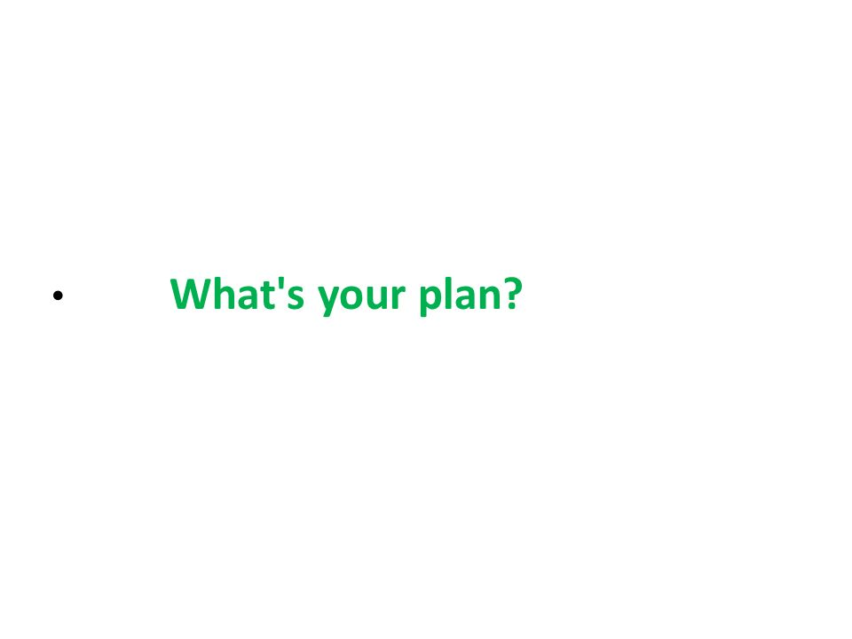 What s your plan