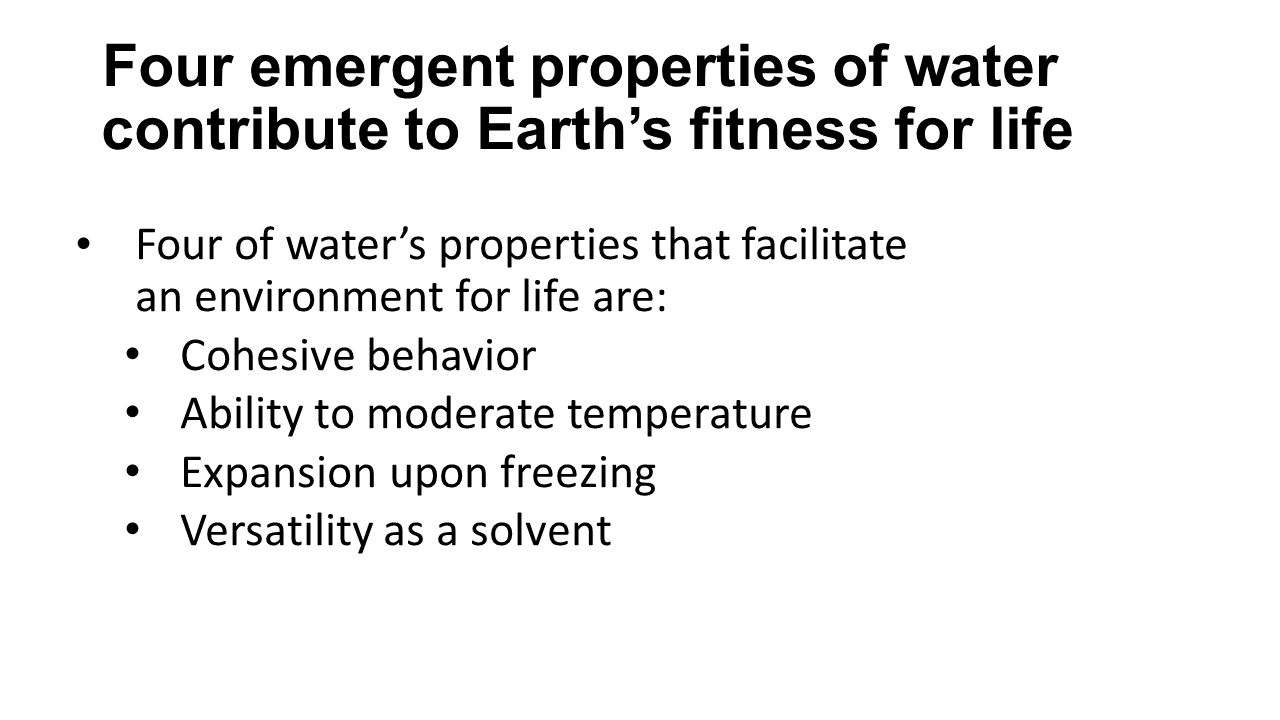emergent properties of water In philosophy, systems theory, science, and art, emergence occurs when the  whole is greater  in philosophy, theories that emphasize emergent properties  have been called emergentism almost  an example from physics of such  emergence is water, being seemingly unpredictable even after an exhaustive  study of the.