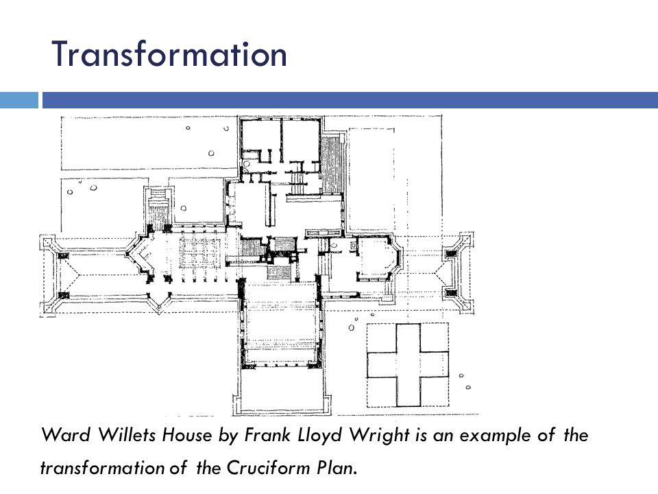 Transformation Ward Willets House by Frank Lloyd Wright is an example of the transformation of the Cruciform Plan.