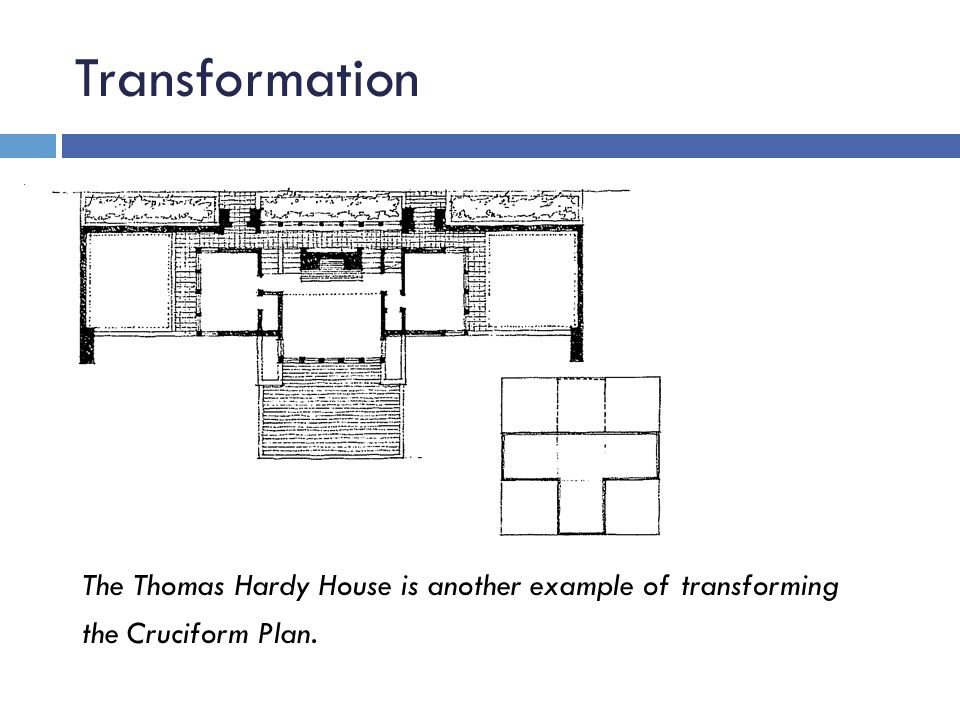 Transformation The Thomas Hardy House is another example of transforming the Cruciform Plan.