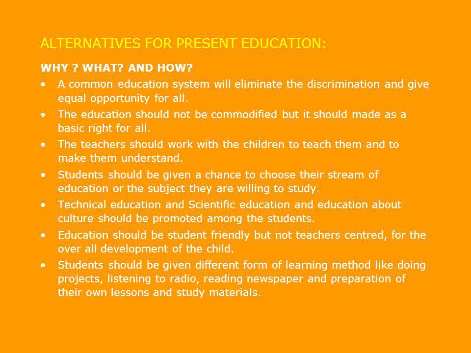 ALTERNATIVES FOR PRESENT EDUCATION: